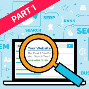 SEO Optimization Part 1: The Basics and Why It's So Important